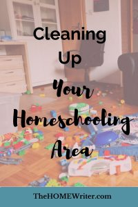 Tips for Cleaning Up Your Homeschooling Area