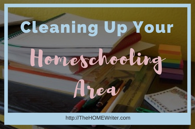 Cleaning Up Your Homeschooling Area
