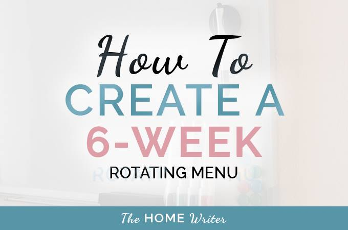 Creating a 6-Week Rotating Menu for Your Family