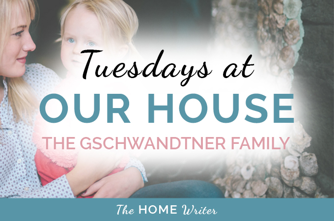 Tuesdays at Our House: The Gschwandtner Family