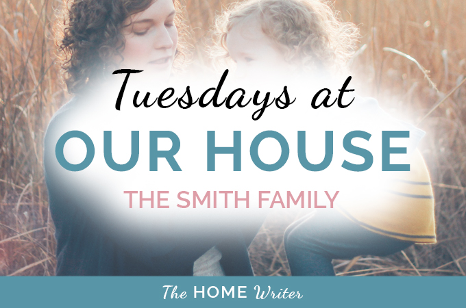 Tuesdays at Our House: The Smith Family