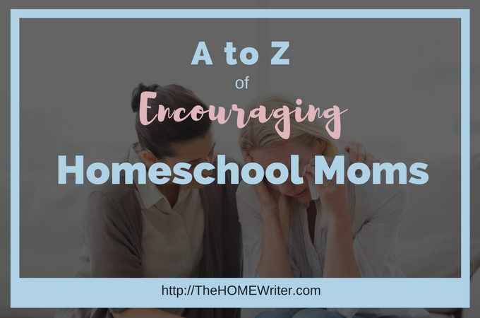 The A to Z of Encouraging Homeschool Moms
