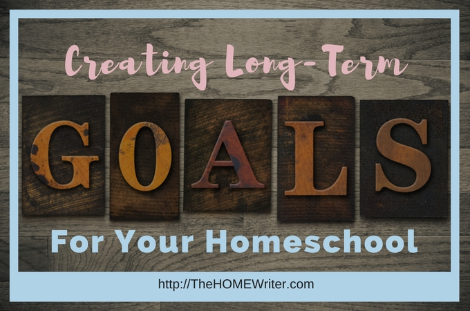 Creating Long-Term Goals for Your Homeschool