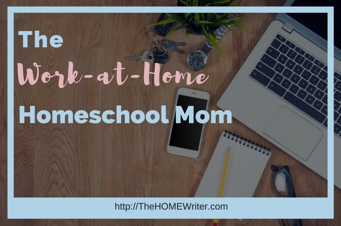 Work at Home Homeschool Mom