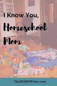 I know you homeschool mom