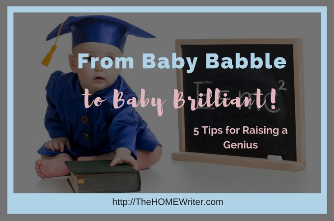 From Baby Babble to Baby Brilliant: 5 Tips for Raising a Genius